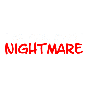 I am your worst nightmare