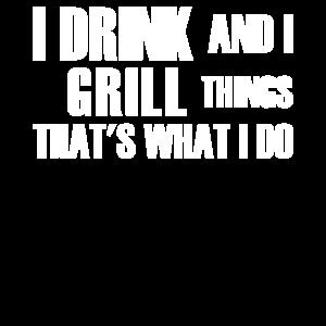 Ich trinke und grille Dinge, die ich tue