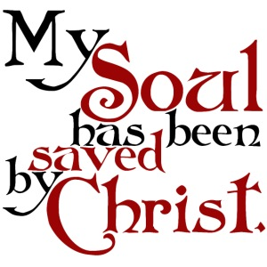 My Soul has been saved by Christ.