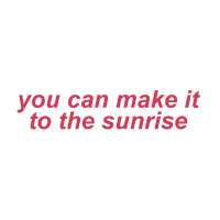 You Can Make It To The Sunrise Our Last Night