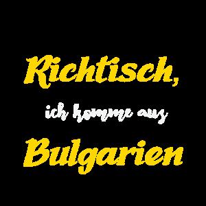 Richtisch ich komme aus Bulgarien