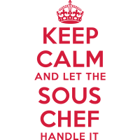 keep calm and let the sous chef handle it