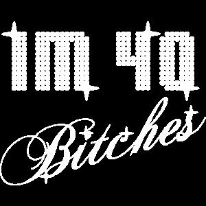 Im 40 Bitches! 40. Geburtstag. Vierzig Jahre alt.