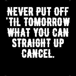 Verschieben Sie nie bis morgen, was Sie gerade können