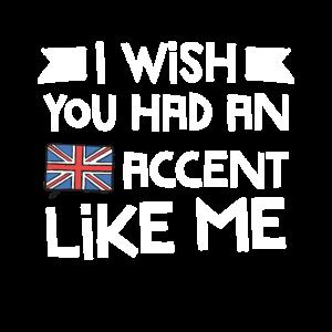 Ich wünschte, Sie hätten einen britischen Akzent wie ich Brite