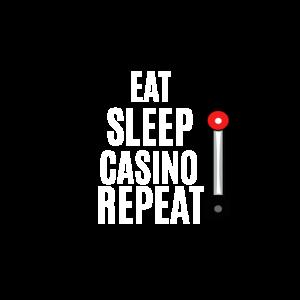 eat sleep casino repeat