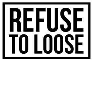 Refuse to loose