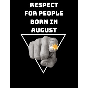 RESPECT FOR PEOPLE BORN IN AUGUST