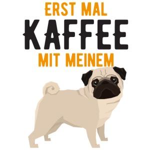 ERST MAL KAFFEE MIT MEINEM MOPS