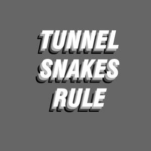 Tunnel Snakes Rule