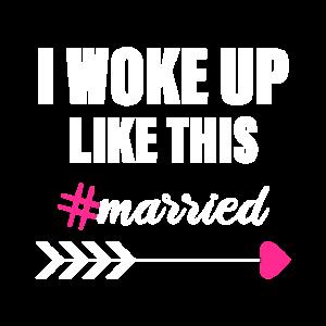 I woke up like this - Married