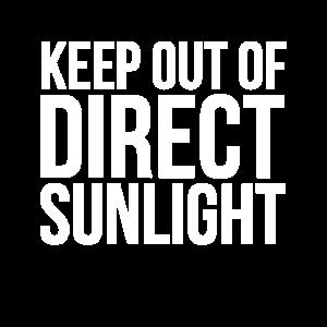 Halten Sie sich von direktem Sonnenlicht fern Funny Sarcastic