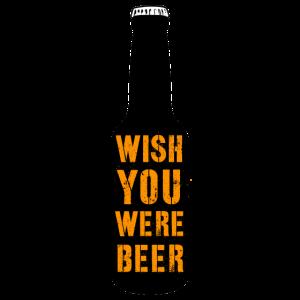 Ich wünschte, du wärst hier Bier