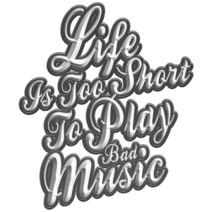 Music T-Shirt/Life Is Too Short To Play Bad Music