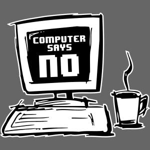 "Computer says ""NO"""