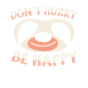 Beeil dich nicht sei glücklich