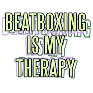BEATBOXING IS MY THERAPY