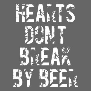 Hearts dont break by beer Zitat