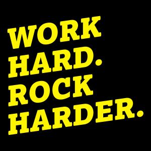 Work hard. Rock harder.