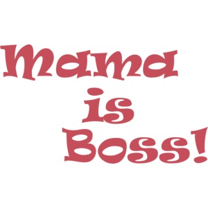 Mama is Boss! - girl