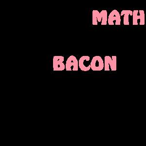 Ich habe die Mathematik gemacht Bacon ist gut