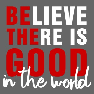 Believe there is good B