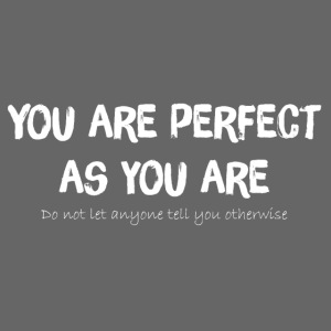 YOU ARE PERFECT AS YOU ARE