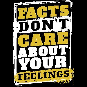 Fakten interessieren sich nicht für Ihre Gefühle Geschenk-Design