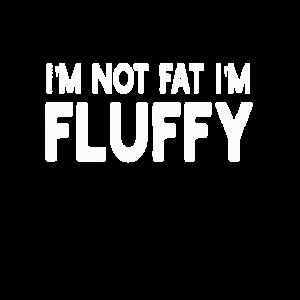 I'm Not Fat I'm Fluffy Fett Übergewichtig Diet