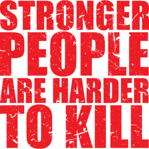 STRONGER PEOPLE ARE HARDER TO KILL