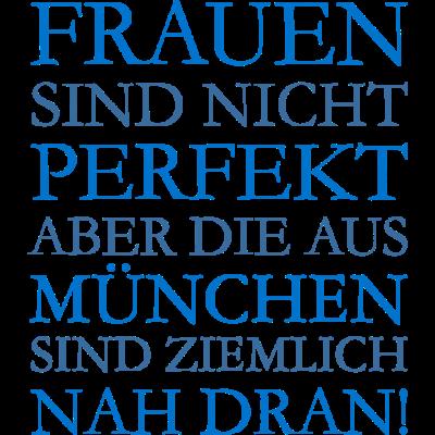 Frauen aus München (Blau) - Frauen sind nicht perfekt, aber die aus München sind ziemlich nah dran! Ein wahrer Spruch über die Münchner Madln. - sprüche,spruch,redensart,münchnerinnen,münchnerin,münchner,münchen,kompliment,frauen sind nicht perfekt aber die aus münchen sind ziemlich nah dran,frau