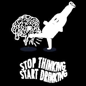 Stop thinking, start drinking! Party, Saufen, Unve