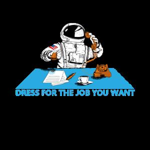 Dress For The Job You Want Astronaut Bürohumor