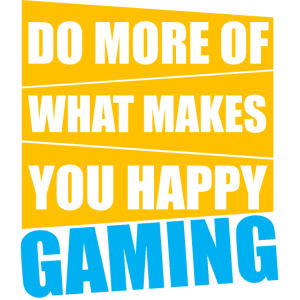 Gaming Shirt Do more of what makes you happy