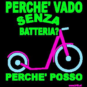 Monopattino/Footbike - PERCHE' VADO SENZA BATTERIA