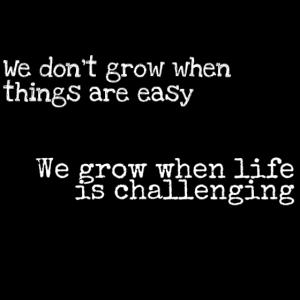 Wir wachsen, wenn das Leben herausfordernd ist