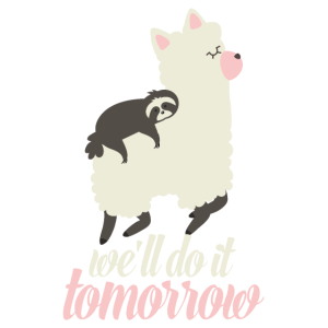 ALPACA SLOTH we will do it tomorrow