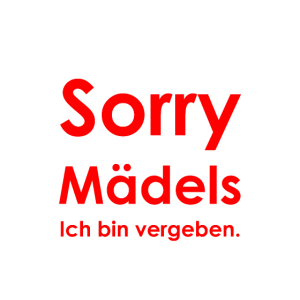Sorry Mädels - ich bin vergeben.