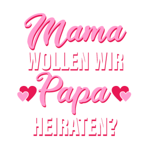 Mama Wollen Wir Papa Heiraten? - Heiratsantrag