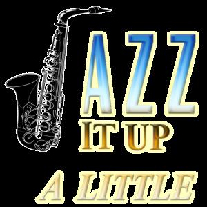 Saxophon Jazz It Up A Little