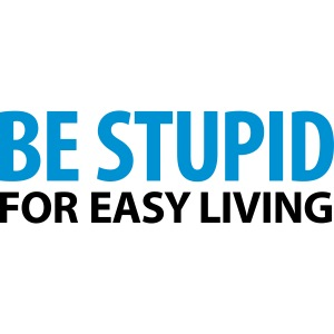 be stupid for easy living dumm blöd insane Geek