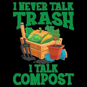 I never talk trash I talk compost