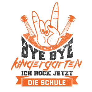 Schulanfänger Bye Bye Kindergarten Schule Rocken