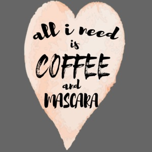 ALL I NEED IS COFFEE and MASCARA