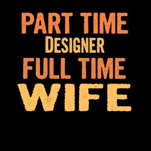 Designer Part Time Wife Full Time