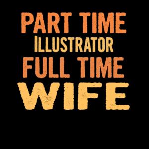 Illustrator Part Time Wife Full Time