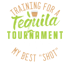 Training for a Tequila Tournament - my best Shot