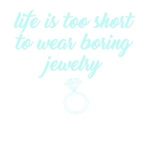 Das Leben ist zu kurz, um langweiligen Schmuck zu tragen