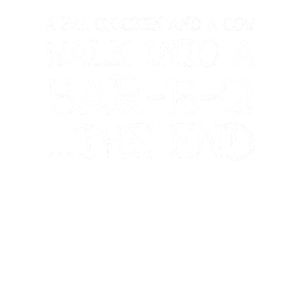 A Pig Chicken And A Cow Walk Into A Bar-b-q ...the