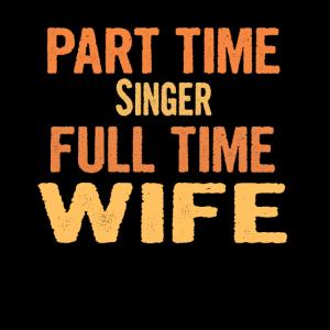 Singer Part Time Wife Full Time